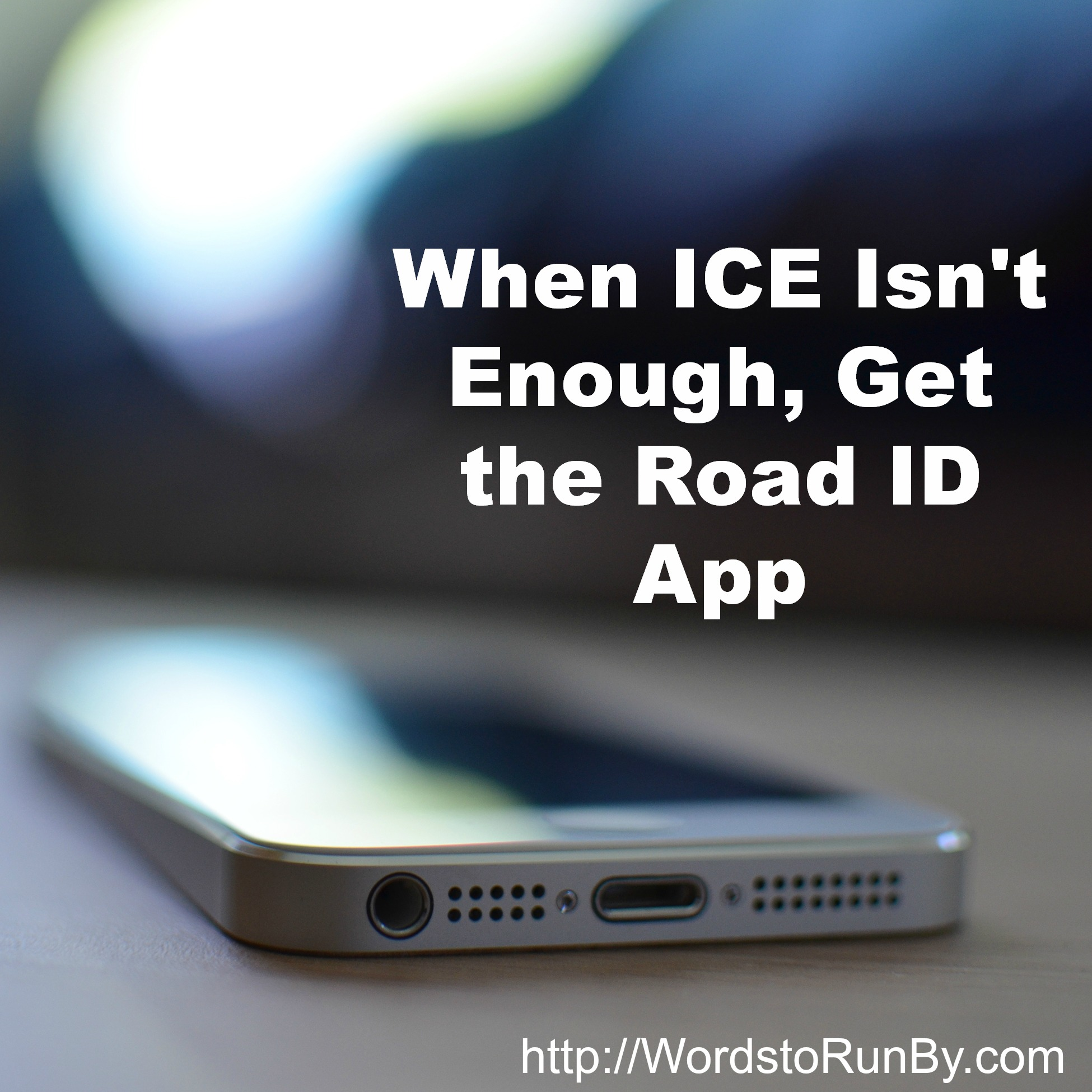 When ICE Isn't Enough, Get the Road ID App - Words To Run By